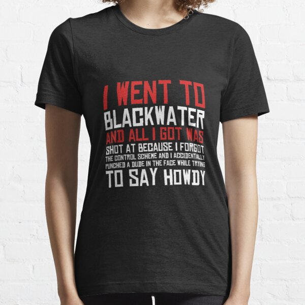 I Went To Blackwater Essential T-Shirt