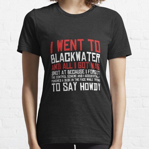 Je suis allé à Blackwater T-shirt essentiel