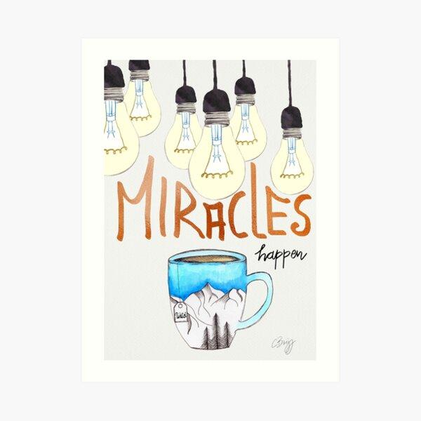 Miracles happen Art Print