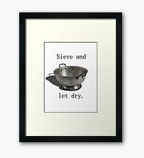 Sieve and let dry. Framed Print