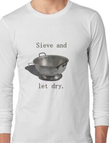 Sieve and let dry. Long Sleeve T-Shirt