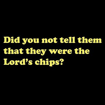 They Were The Lord's Chips by faarrosli