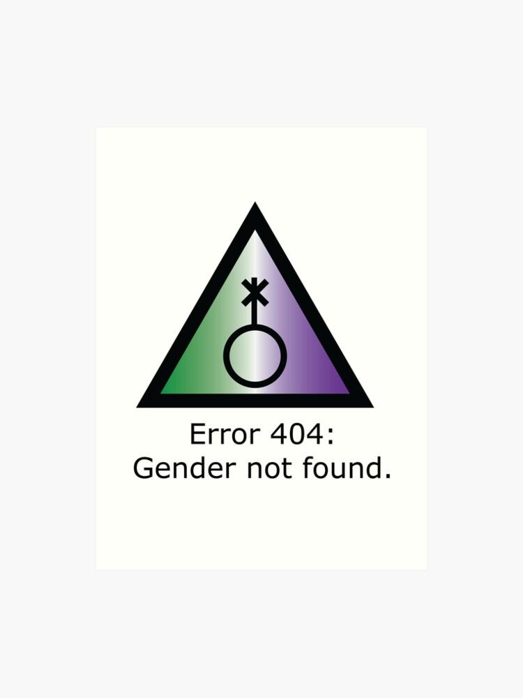 ERROR 404 - Error 404: Gender Not Found   Art Print
