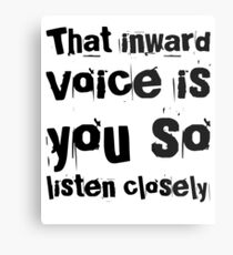 That Inward Voice Is You So Listen Closely Metal Print