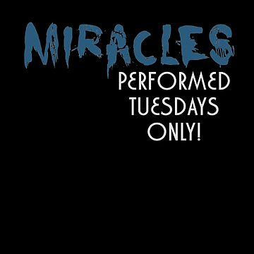 Miracles - Tuesdays Only by -monkey-