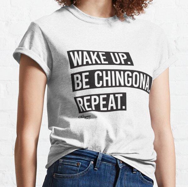 Wake Up Be Chingona Repeat Classic T-Shirt