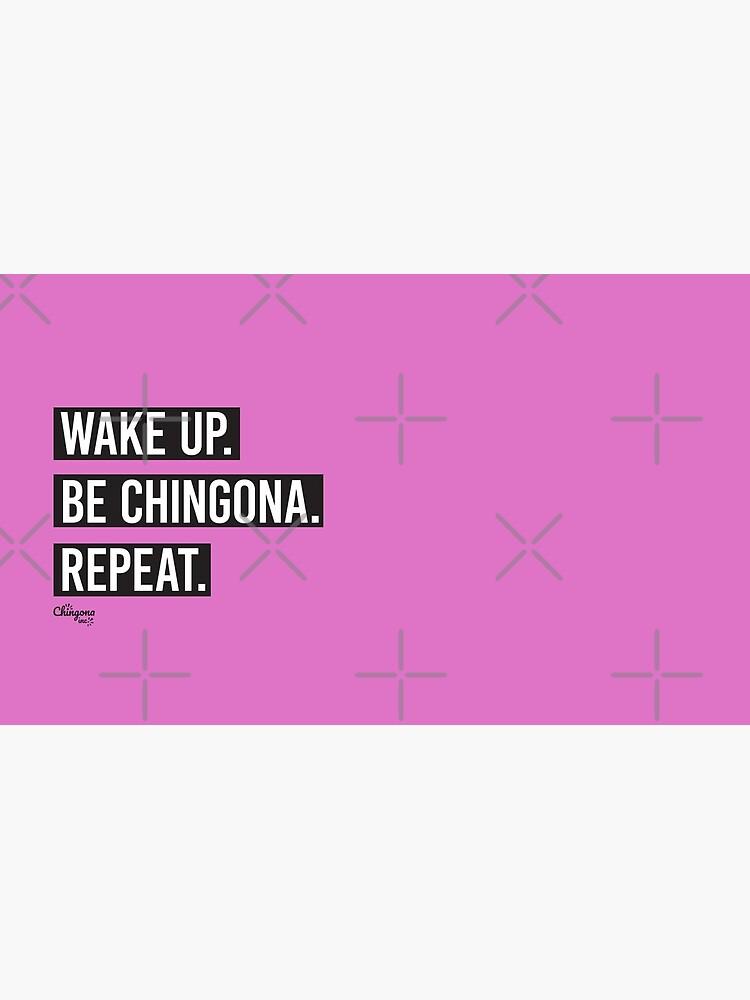 Wake Up Be Chingona Repeat by vosio