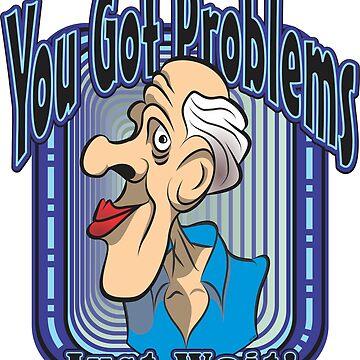 You Got Problems by MontanaJack