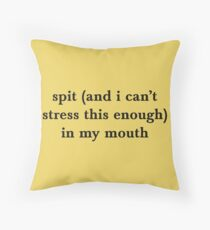 spit (and i can't stress this enough) in my mouth Throw Pillow