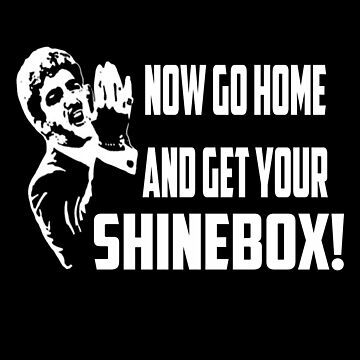 Now Go Home and Get Your Shinebox! by Mark5ky
