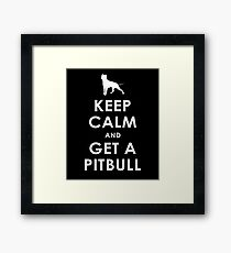 Keep Calm and Get a Pitbull Funny Pitbull Lover Design Framed Print