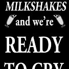 We Have Our Milkshakes and We're ready to CRY (WT) by SpiritSeekers