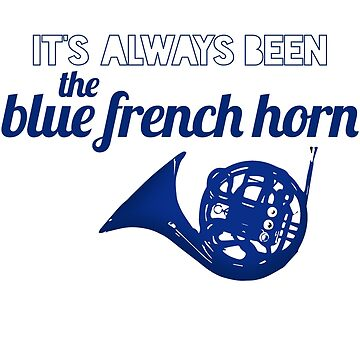 It's always been the blue french horn by meichi