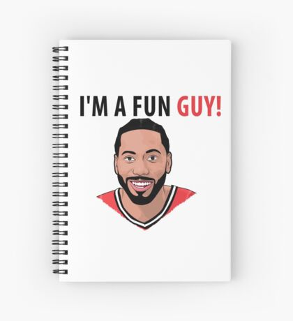 I'm a fun guy! [Kawhi Edition] Spiral Notebook