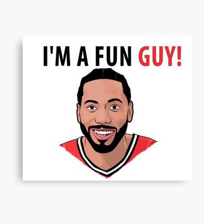 I'm a fun guy! [Kawhi Edition] Canvas Print