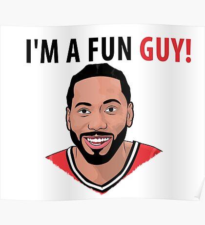 I'm a fun guy! [Kawhi Edition] Poster