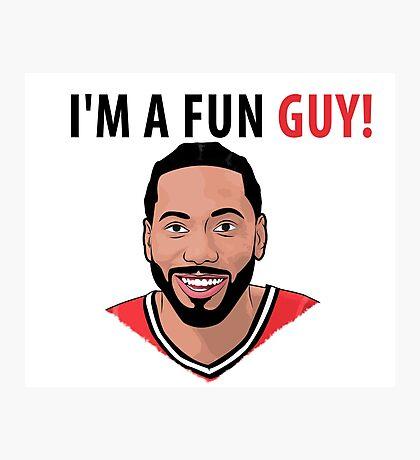 I'm a fun guy! [Kawhi Edition] Photographic Print
