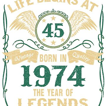 Born in 1974 - Life Begins at 45 - Birth Of Legends by dragts