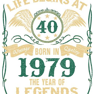 Born in 1979 - Life Begins at 40 - Birth Of Legends by dragts