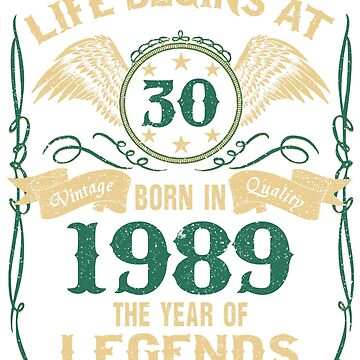 Born in 1989 - Life Begins at 30 - Birth Of Legends by dragts