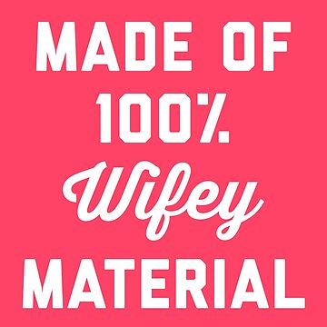 100% Wifey Material Funny Quote by quarantine81