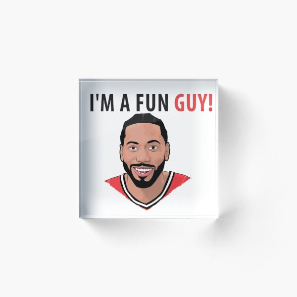 I'm a fun guy! [Kawhi Edition] Acrylic Block