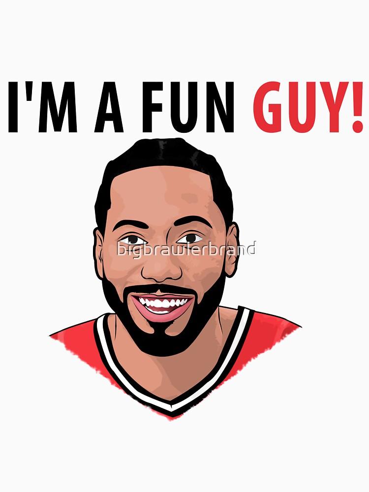 I'm a fun guy! [Kawhi Edition] by bigbrawlerbrand