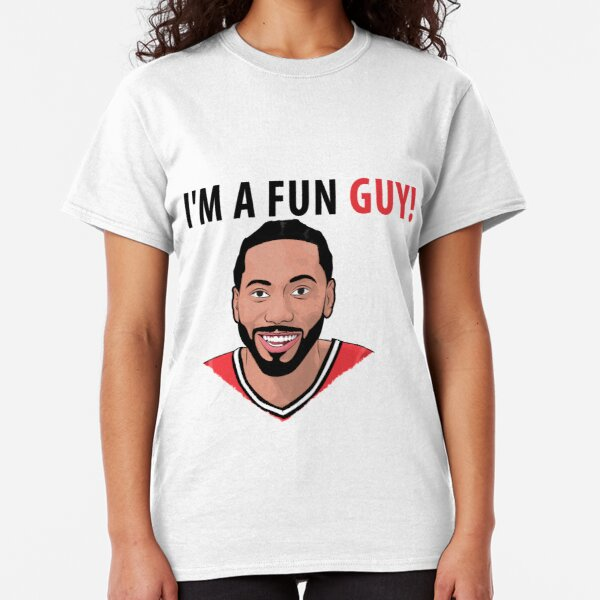I'm a fun guy! [Kawhi Edition] Classic T-Shirt