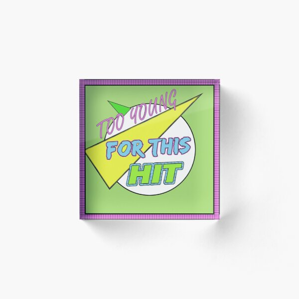 Too Young for this Hit - The Logo with Border! Acrylic Block