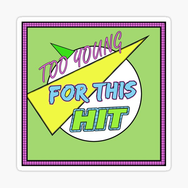 Too Young for this Hit - The Logo with Border! Sticker