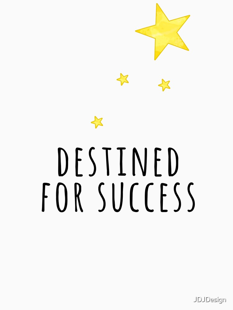 Destined for Success by JDJDesign