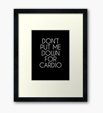 Don't Put Me Down For Cardio.  Framed Print