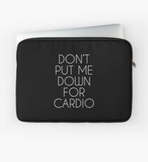 Don't Put Me Down For Cardio.  Laptop Sleeve