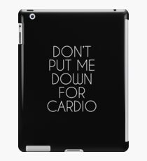 Don't Put Me Down For Cardio.  iPad Case/Skin