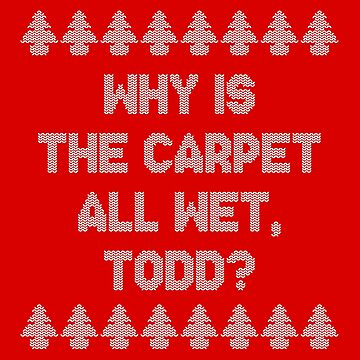 Why is the carpet all wet, Todd? by ninthstreet