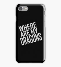 WHERE ARE MY DRAGONS - ONE LINER iPhone Case/Skin