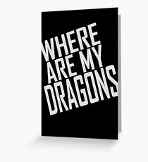WHERE ARE MY DRAGONS - ONE LINER Greeting Card