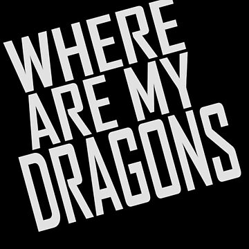 WHERE ARE MY DRAGONS - ONE LINER by meichi