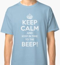 KEEP CALM and keep in time to the BEEP! Classic T-Shirt