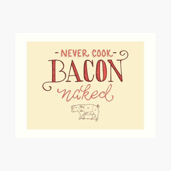 Never Cook Bacon Naked Art Print