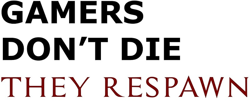 gamer quotes gamers don t die they respawn art print by