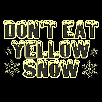 dont eat yeallow snow by TheWaW