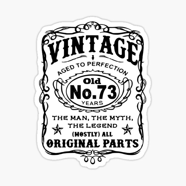 Vintage Aged To Perfection 73 Years Old Sticker