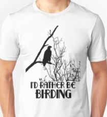I'd Rather Be Birding Unisex T-Shirt