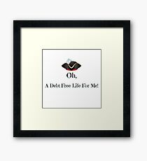 A Debt Free Life For Me Framed Print