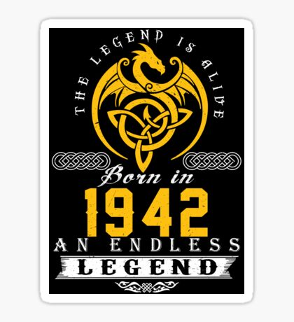 The Legend Is Alive - Born In 1942 Sticker