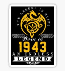 The Legend Is Alive - Born In 1943 Sticker