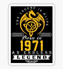 The Legend Is Alive - Born In 1971 Sticker