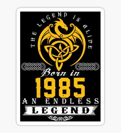 The Legend Is Alive - Born In 1985 Sticker