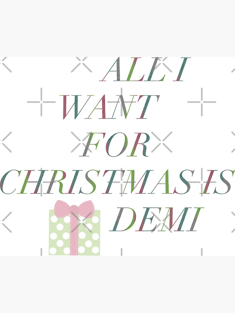 'All I Want For Christmas Is Demi'  by lovaticart